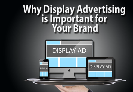Why display advertising is important for your brand